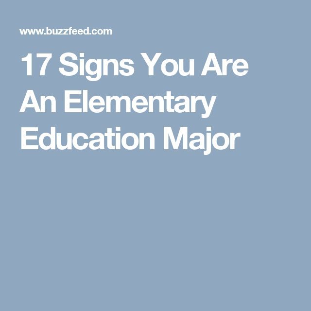 17 Signs You Are An Elementary Education Major