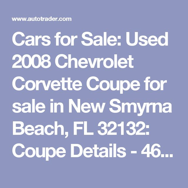Cars for Sale: Used 2008 Chevrolet Corvette Coupe for sale in New Smyrna Beach, FL 32132: Coupe Details - 461362746 - Autotrader
