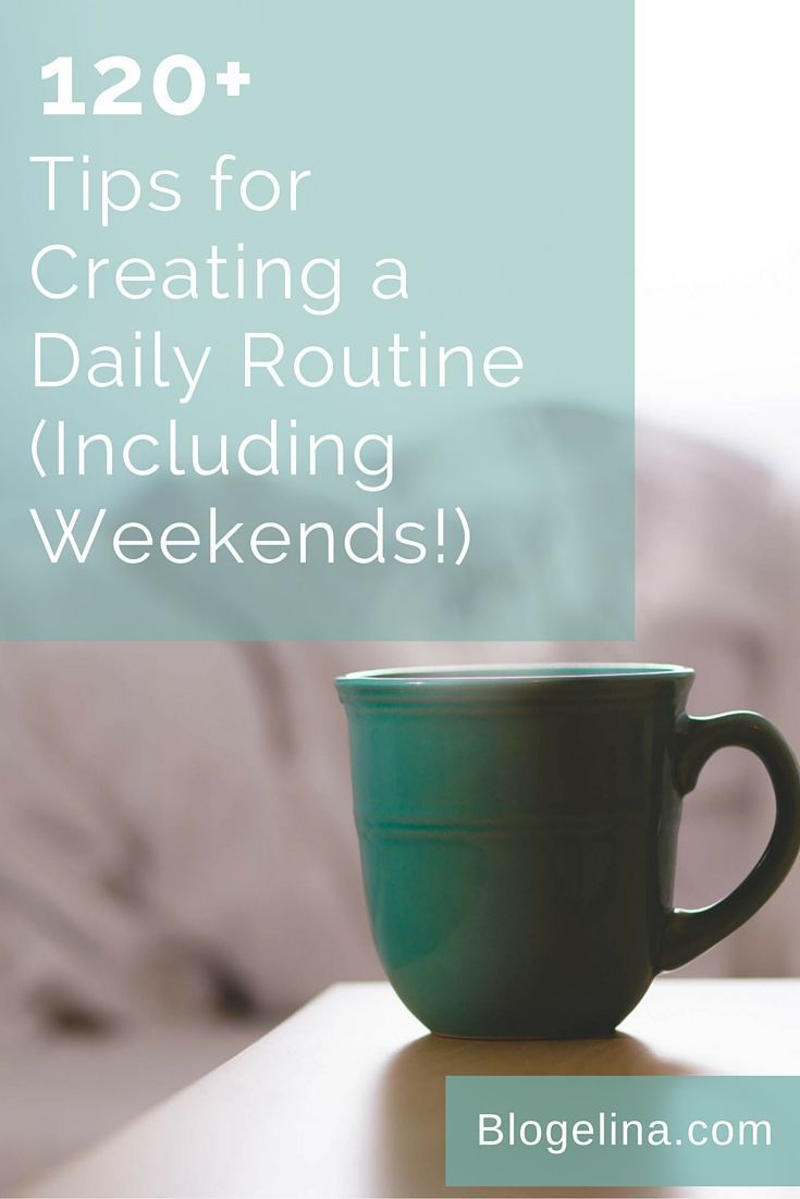 Tips for Creating a Daily Routine (Including Weekends!) – Blogelina Health , Ado…