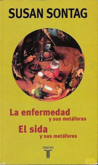 Sontag, S. (2005). La enfermedad y sus metáforas y el SIDA y sus metáforas. 2a ed. Buenos Aires: Taurus