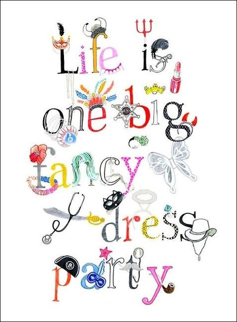 life is one big fancy dress up party