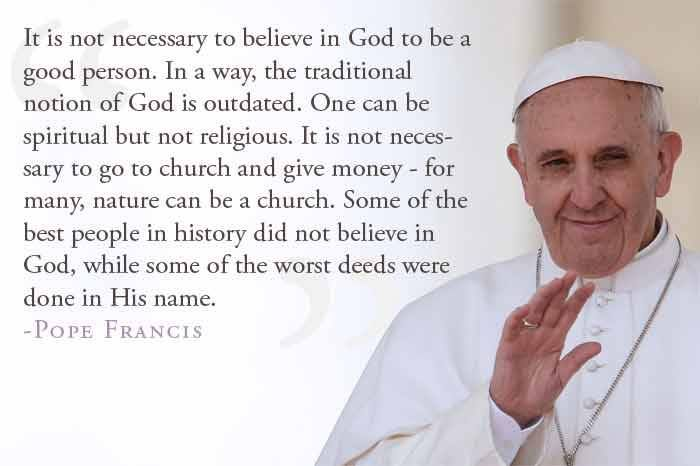 I'm not catholic but I LOVE this pope! I do believe in God but agree with everything else!