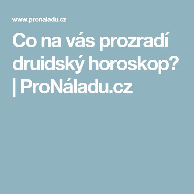 Co na vás prozradí druidský horoskop?   ProNáladu.cz