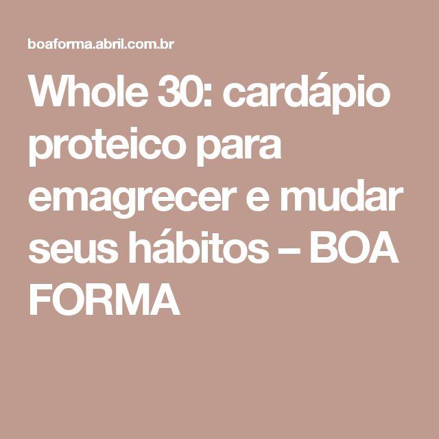 Whole 30: cardápio proteico para emagrecer e mudar seus hábitos – BOA FORMA