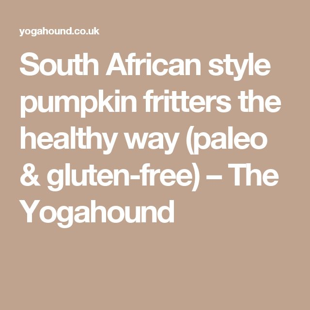 South African style pumpkin fritters the healthy way (paleo & gluten-free) – The Yogahound
