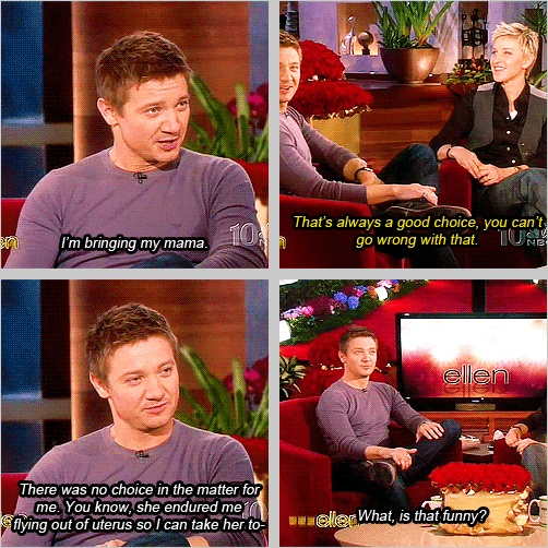 "Jeremy Renner  ....""Who are you taking to the Oscars?"" She also put up w his childhood antics! Lol"