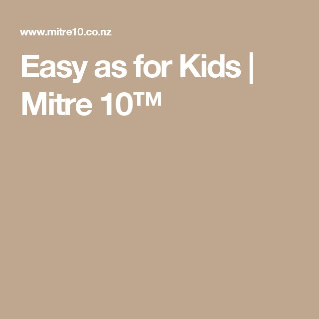 Easy as for Kids | Mitre 10™