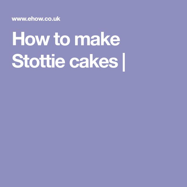 How to make Stottie cakes |