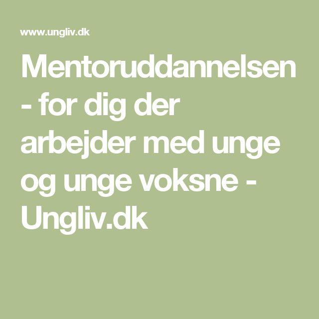 Mentoruddannelsen     - for dig der arbejder med unge og unge voksne - Ungliv.dk