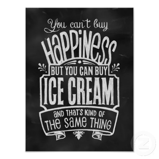 You Can't Buy Happiness, But You Can Buy Ice Cream and That's Kind of the Same Thing