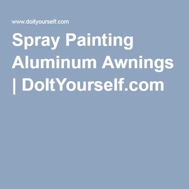 Spray Painting Aluminum Awnings | DoItYourself.com