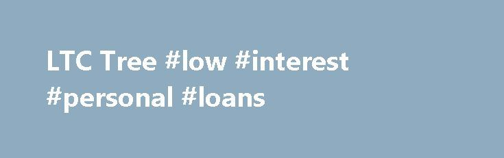 LTC Tree #low #interest #personal #loans http://insurance.remmont.com/ltc-tree-low-interest-personal-loans/  #term insurance quotes # LTC Tree | Long Term Care Insurance Quotes Last Updated November 3, 2015 What is Long Term Care Insurance? Long Term Care Insurance is a retirement planning tool used to protect your assets from the high cost of needing Long Term Care services such as Home Health Care, Assisted Living, Hospice, […]The post LTC Tree #low #interest #personal #loans appeared…