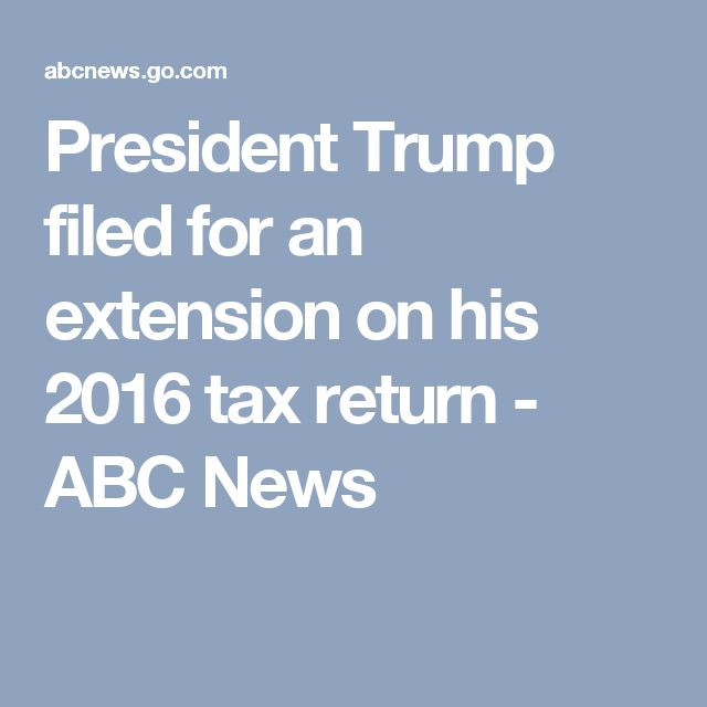 President Trump filed for an extension on his 2016 tax return - ABC News