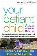 Your defiant child : 8 steps to better behavior / Russell A. Barkley, Christine M. Benton