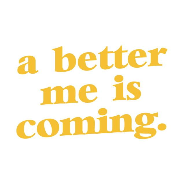 A better me is coming