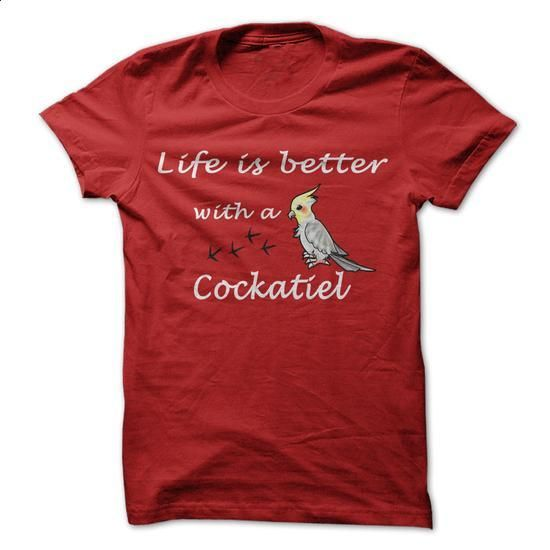 Life is better with a Cockatiel Parrot- V2015 - cheap t shirts #cute hoodies #funny tees
