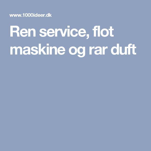 Ren service, flot maskine og rar duft