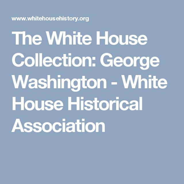 The White House Collection: George Washington - White House Historical Association