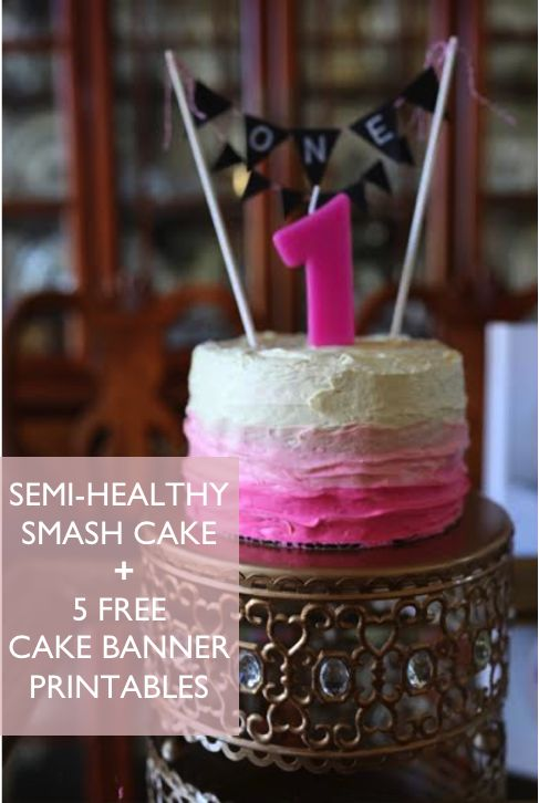 Semi-Healthy Smash Cake Recipe + 5 FREE Birthday Cake Banner Printables