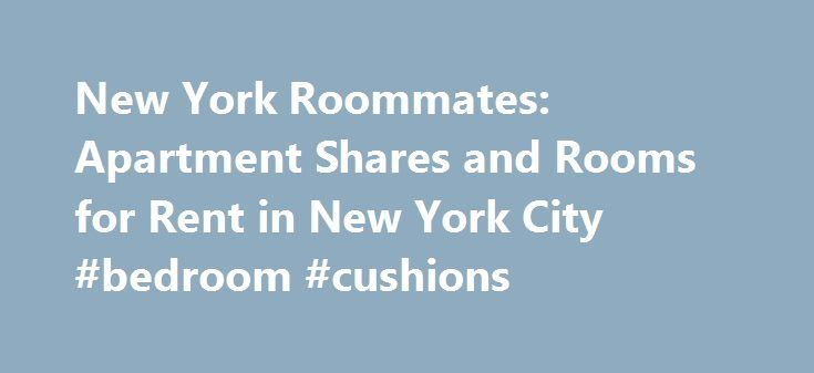New York Roommates: Apartment Shares and Rooms for Rent in New York City #bedroom #cushions http://bedrooms.remmont.com/new-york-roommates-apartment-shares-and-rooms-for-rent-in-new-york-city-bedroom-cushions/  #bedroom for rent # Search Rooms For Rent in New York City Roommates and Apartment Shares in New York New York Habitat has a growing inventory of rooms to rent [...]