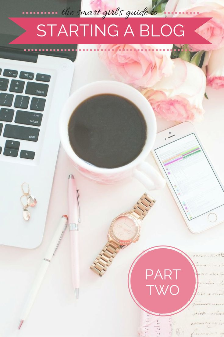 The Smart Girl's Guide to Starting a Blog: Part Two {This post covers EVERYTHING you need to know about designing graphics for your blog and writing posts that attract more readers! Must-pin for any new or struggling bloggers!}