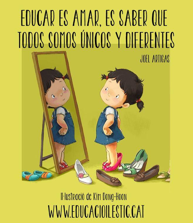 """""""Educar es amar, es saber que todos somos únicos y diferentes"""" - Joel Artigas"""