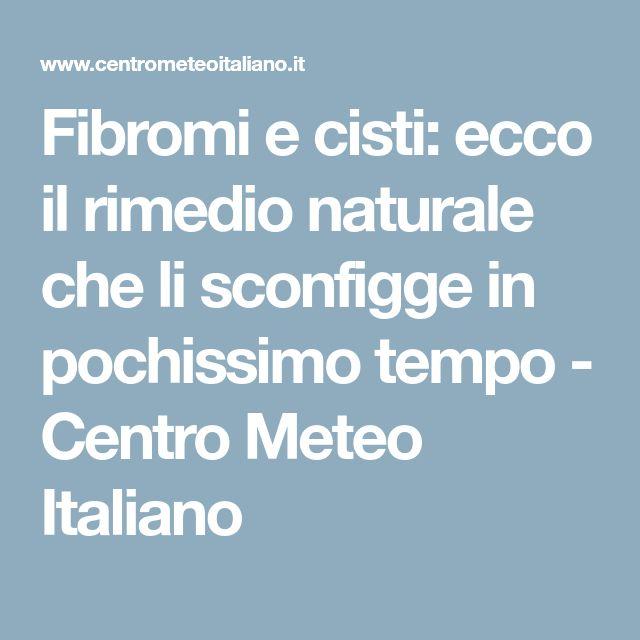 Fibromi e cisti: ecco il rimedio naturale che li sconfigge in pochissimo tempo - Centro Meteo Italiano