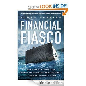 Amazon.com: Financial Fiasco: How America's Infatuation With Homeownership and Easy Money Created the Financial Crisis eBook: Johan Norberg: Kindle Store