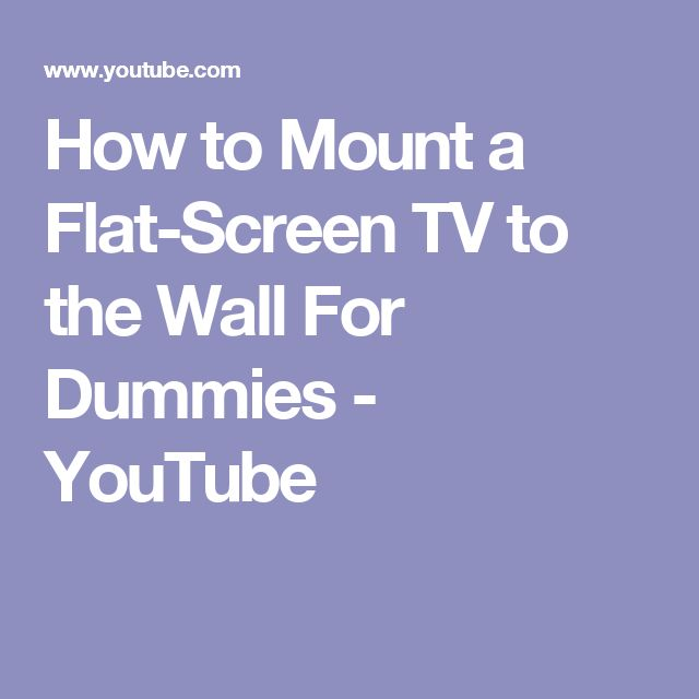 How to Mount a Flat-Screen TV to the Wall For Dummies - YouTube