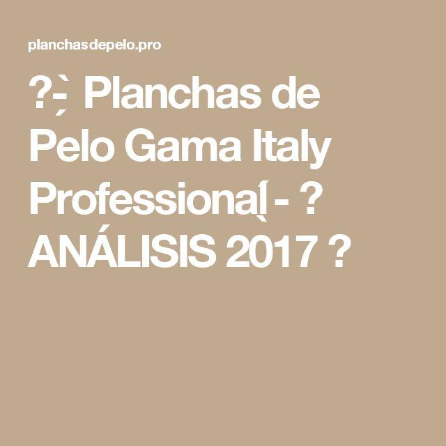 ᐅ- ̗̀ Planchas de Pelo Gama Italy Professional ̖́- 【 ANÁLISIS 2017 】