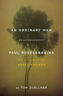 An Ordinary Man by Paul Rusesabagina - one of the most amazing true stories