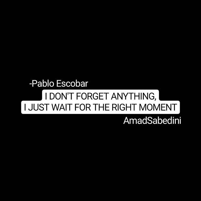 still  #quote#quotes#pabloescobar#pablo#escobar#pabloquotes#escobarquotes#thedailyquote#dailyquote#quotedaily#narcos#elchapo#chapo#pabloquote#gaviria#dontforget#revenge#anything#revengeporn#waittilltheend
