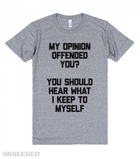 My Opinion Offended You | My opinion offended you? You should hear what I keep to myself! Showcase your bold side with this sassy fitted tee! Also a great gift for any friend with  a wild side. #Skreened
