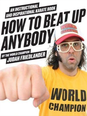 Judah Friedlander Teaches You How To Beat Up Anybody