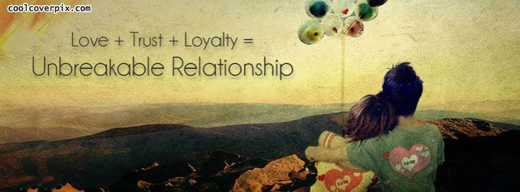 Relationship Facebook cover which give a great message that Love Trust Loyalty makes a unbreakable relationship True love fb cover photos for fb timeline Get it on your facebook fast
