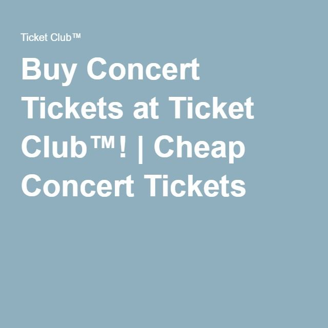 Buy Concert Tickets at Ticket Club™!   Cheap Concert Tickets