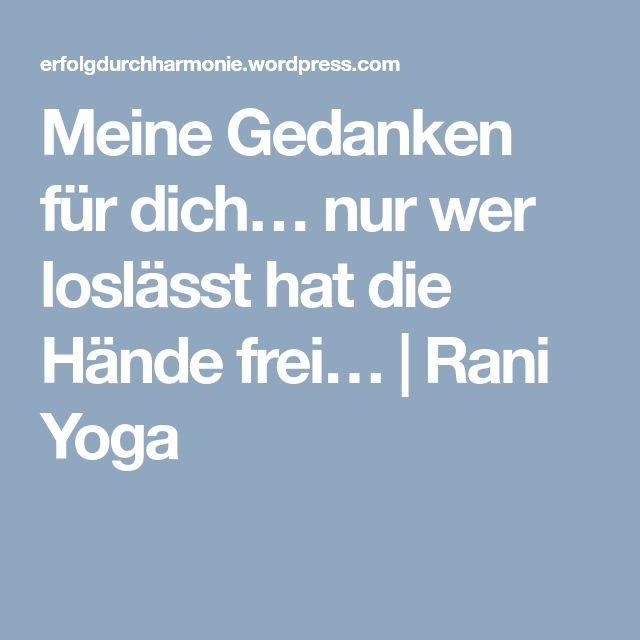 Meine Gedanken für dich… nur wer loslässt hat die Hände frei… | Rani Yoga