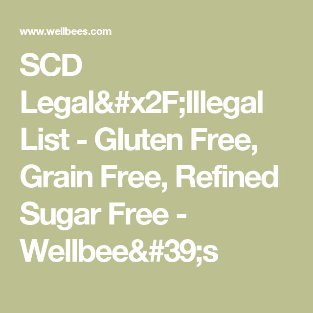 SCD Legal/Illegal List - Gluten Free, Grain Free, Refined Sugar Free - Wellbee's