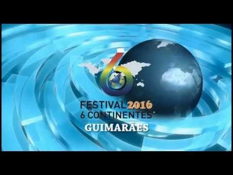 Festival 6 Continentes - GUIMARÃES 2016 - Gondomartv
