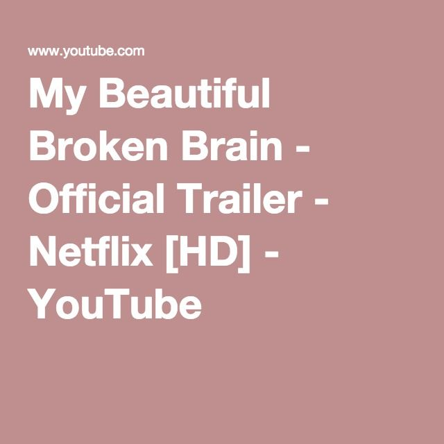 My Beautiful Broken Brain - Official Trailer - Netflix [HD] - YouTube