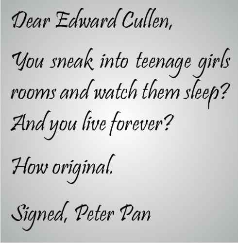 Peter Pan trumps Edward Cullen. lol #quote this is beyond awesome!!!!!!!!!!!!!!!!!!!!!!!!!!....... always a place in my heart for my peter!