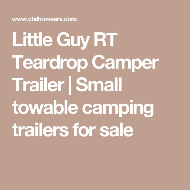 Little Guy RT Teardrop Camper Trailer | Small towable camping trailers for sale