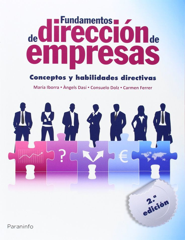 Fundamentos de dirección de empresas : conceptos y habilidades directivas / María Iborra ... [et al.] ; colaboradores, Joaquín Aldás, Vicente Puig, Tomás González