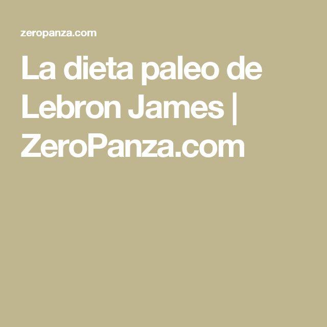 La dieta paleo de Lebron James | ZeroPanza.com