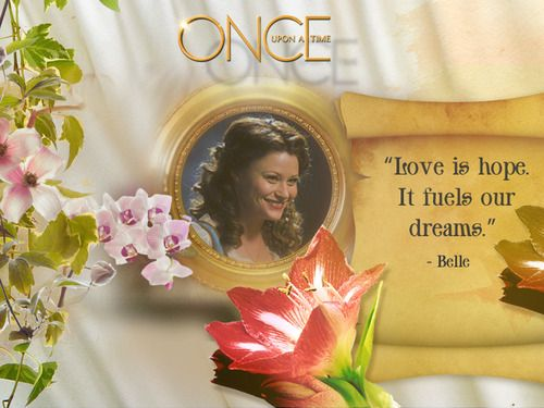 """Love is hope. It fuels our dreams."" ~ Belle OuAT"
