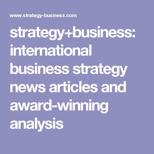 strategy+business: international business strategy news articles and award-winning analysis