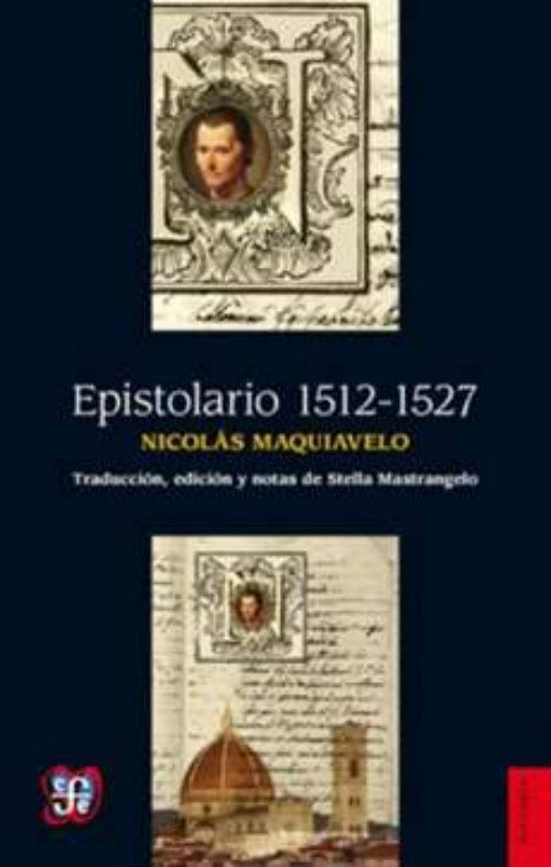 Epistolario (1512-1517). It is a selection of letters that let us see the portrait of a man with his intimate strategies, his sharp and cold humor, as well as his family affections and public audacity. It is about the author's own experience, his misfortune and political marginalization that he tried to remedy with the help of his acquaintances. http://de10.com.mx/top-10/2017/05/03/maquiavelo-10-obras-para-entender-al-genio-del-pensamiento-politico