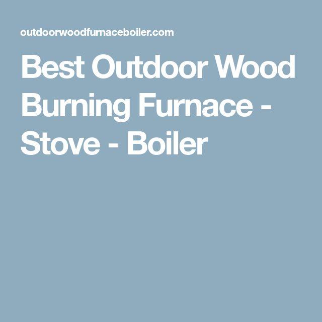 Best Outdoor Wood Burning Furnace - Stove - Boiler
