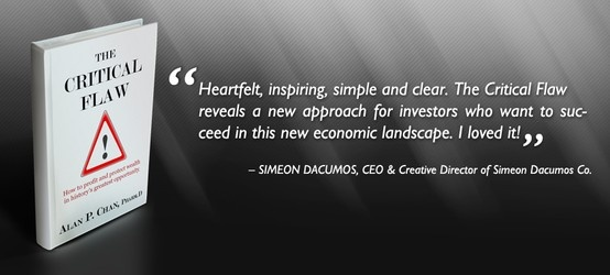 """Thank you Simeon Dacumos for providing an endorsement for """"The Critical Flaw: How to profit and protect wealth in history's greatest opportunity"""". Your effort is much appreciated.  Read our latest endorsements and reviews on www.thecriticalflaw.com! Enjoy!"""