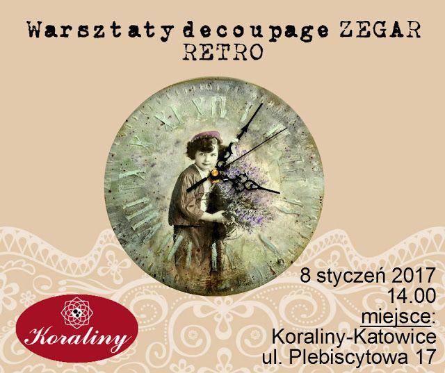 KORALINY - Pracownia i sklep decoupage: Warsztaty decoupage ZEGAR RETRO 8.01.2017 w Katowi...